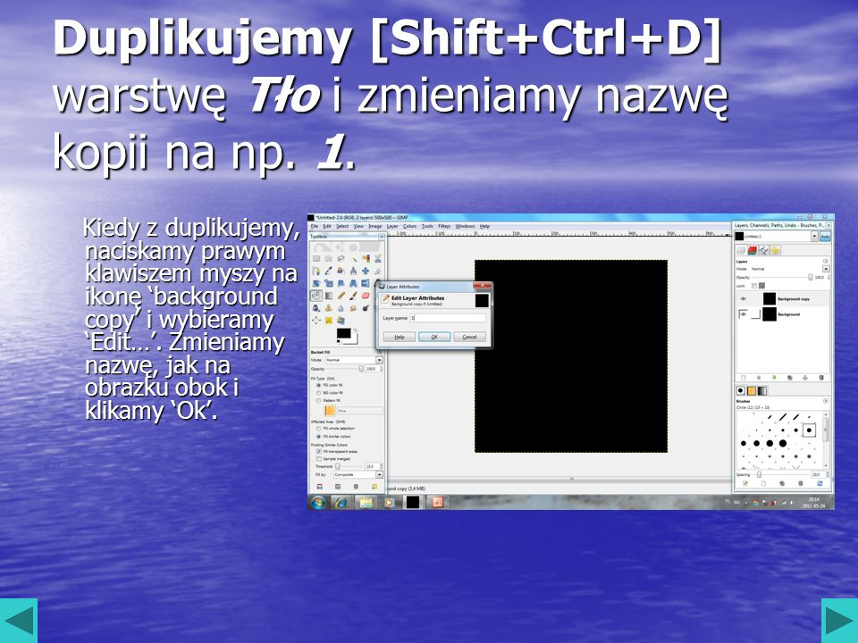 Duplikujemy [Shift+Ctrl+D] warstwę Tło i zmieniamy nazwę kopii na np. 1.